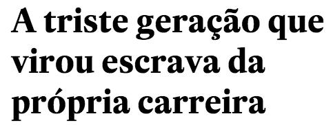 http://vida-estilo.estadao.com.br/blogs/ruth-manus/a-triste-geracao-que-virou-escrava-da-propria-carreira-2/